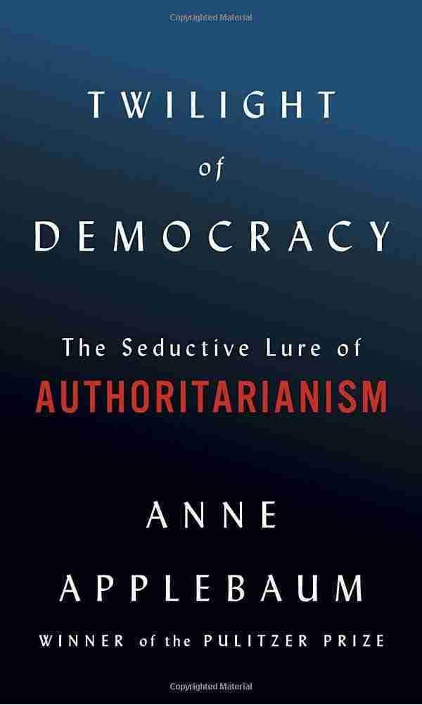 Anne Applebaum's Twilight of Democracy Describes the Appeal of Authoritarianism
